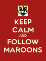 KEEP CALM AND FOLLOW MAROONS - Personalised Poster A4 size