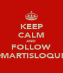 KEEP CALM AND FOLLOW @MARTISLOQUIS - Personalised Poster A4 size