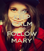 KEEP CALM AND FOLLOW MARY - Personalised Poster A4 size