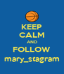 KEEP CALM AND FOLLOW mary_stagram - Personalised Poster A4 size