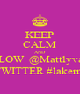KEEP CALM AND FOLLOW  @Mattlyvalley  ON TWITTER #lakernation - Personalised Poster A4 size