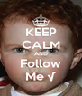 KEEP CALM AND Follow Me √ - Personalised Poster A4 size