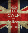 KEEP CALM AND follow me! =0) - Personalised Poster A4 size