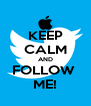 KEEP CALM AND FOLLOW  ME! - Personalised Poster A4 size