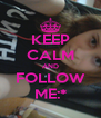 KEEP CALM AND FOLLOW ME:* - Personalised Poster A4 size