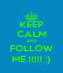 KEEP CALM AND FOLLOW ME !!!!! :) - Personalised Poster A4 size