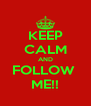 KEEP CALM AND FOLLOW  ME!! - Personalised Poster A4 size