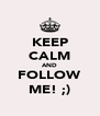 KEEP CALM AND FOLLOW ME! ;) - Personalised Poster A4 size