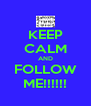 KEEP CALM AND FOLLOW ME!!!!!! - Personalised Poster A4 size