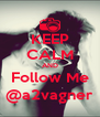 KEEP CALM AND Follow Me @a2vagner - Personalised Poster A4 size