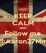 KEEP CALM AND Follow me @Aaron27Mm - Personalised Poster A4 size