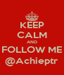 KEEP CALM AND FOLLOW ME @Achieptr - Personalised Poster A4 size