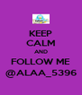KEEP CALM AND FOLLOW ME @ALAA_5396 - Personalised Poster A4 size