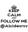 KEEP CALM AND FOLLOW ME @Alcidesrsv - Personalised Poster A4 size