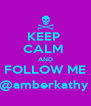 KEEP  CALM  AND FOLLOW ME @amberkathy  - Personalised Poster A4 size