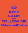 KEEP CALM AND FOLLOW ME @AnabelCobo - Personalised Poster A4 size