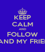 KEEP CALM AND FOLLOW ME AND MY FRIENDS - Personalised Poster A4 size