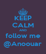 KEEP CALM AND follow me @Anoouar - Personalised Poster A4 size