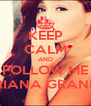 KEEP CALM AND FOLLOW ME ARIANA GRANDE - Personalised Poster A4 size