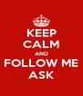 KEEP CALM AND FOLLOW ME ASK - Personalised Poster A4 size