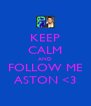 KEEP CALM AND FOLLOW ME ASTON <3 - Personalised Poster A4 size