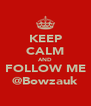 KEEP CALM AND FOLLOW ME @Bowzauk - Personalised Poster A4 size