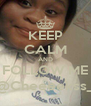 KEEP CALM AND FOLLOW ME @Cheeeekss_ - Personalised Poster A4 size