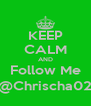 KEEP CALM AND Follow Me @Chrischa02 - Personalised Poster A4 size