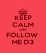 KEEP CALM AND FOLLOW  ME D3 - Personalised Poster A4 size