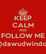 KEEP CALM AND FOLLOW ME @dawudwindon - Personalised Poster A4 size