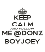 KEEP CALM AND FOLLOW ME @DONZ BOYJOEY - Personalised Poster A4 size