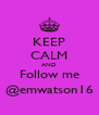 KEEP CALM AND Follow me @emwatson16 - Personalised Poster A4 size