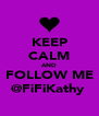 KEEP CALM AND FOLLOW ME @FiFiKathy  - Personalised Poster A4 size