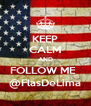 KEEP CALM AND FOLLOW ME   @FlasDeLima - Personalised Poster A4 size