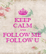 KEEP CALM AND FOLLOW ME  FOLLOW U - Personalised Poster A4 size