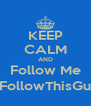KEEP CALM AND Follow Me @FollowThisGuy_ - Personalised Poster A4 size