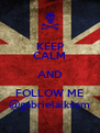 KEEP CALM AND FOLLOW ME @gabrielaiksam - Personalised Poster A4 size