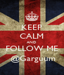 KEEP CALM AND FOLLOW ME  @Garguum - Personalised Poster A4 size