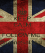 KEEP CALM AND FOLLOW ME  @GeneSalazar_ - Personalised Poster A4 size