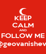 KEEP CALM AND FOLLOW ME @geovanisheva - Personalised Poster A4 size