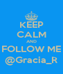 KEEP CALM AND FOLLOW ME @Gracia_R - Personalised Poster A4 size