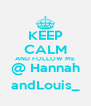 KEEP CALM AND FOLLOW ME @ Hannah andLouis_ - Personalised Poster A4 size