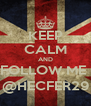 KEEP CALM AND FOLLOW ME  @HECFER29 - Personalised Poster A4 size