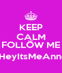 KEEP CALM AND FOLLOW ME @HeyItsMeAnnee - Personalised Poster A4 size