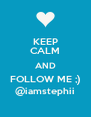 KEEP CALM AND FOLLOW ME ;) @iamstephii - Personalised Poster A4 size