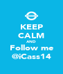 KEEP CALM AND Follow me @iCass14 - Personalised Poster A4 size