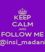 KEEP CALM AND FOLLOW ME @insi_madani - Personalised Poster A4 size