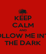 KEEP CALM AND FOLLOW ME INTO THE DARK - Personalised Poster A4 size