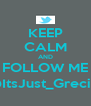 KEEP CALM AND FOLLOW ME @ItsJust_Greciia - Personalised Poster A4 size