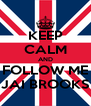 KEEP CALM AND FOLLOW ME JAI BROOKS - Personalised Poster A4 size